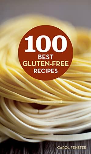 100 Best Gluten-Free Recipes (100 Best Recipes): Fenster, Carol