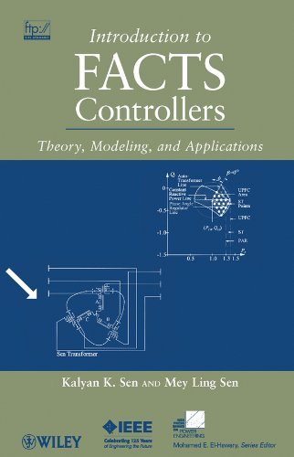 Introduction to FACTS Controllers: Theory, Modeling, and: Kalyan K. Sen,