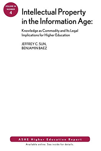 9780470479001: Intellectual Property in the Information Age: Knowledge as Commodity and Its Legal Implications for Higher Education: ASHE Higher Education Report
