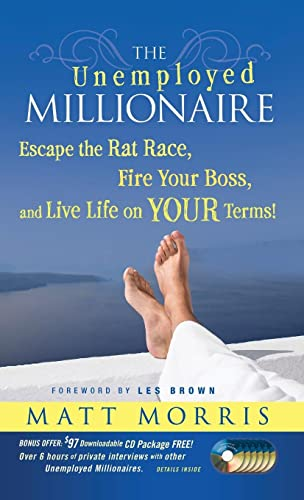9780470479810: The Unemployed Millionaire: Escape the Rat Race, Fire Your Boss and Live Life on YOUR Terms!
