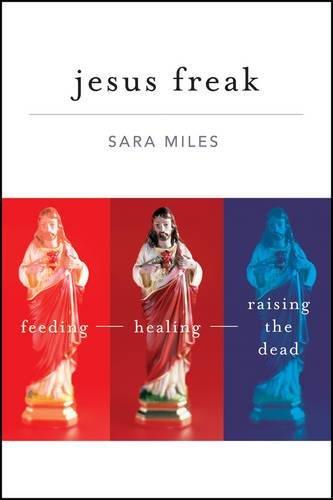 Jesus Freak: Feeding, Healing, Raising the Dead: Miles, Sara