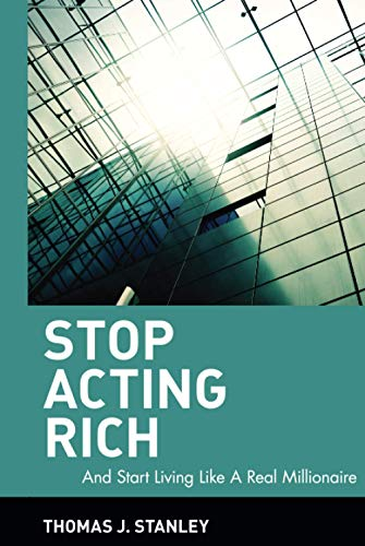 9780470482551: Stop Acting Rich... and Start Living Like a Real Millionaire