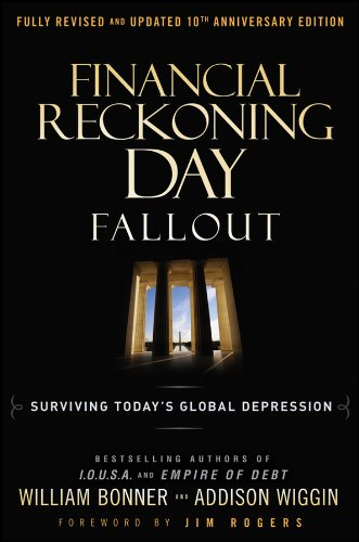 Financial Reckoning Day Fallout: Surviving Today's Global Depression: Addison Wiggin, William ...