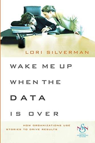 9780470483305: Wake Me Up When the Data Is Over: How Organizations Use Stories to Drive Results