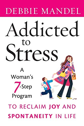 9780470485903: Addicted to Stress: A Woman's 7 Step Program to Reclaim Joy and Spontaneity in Life