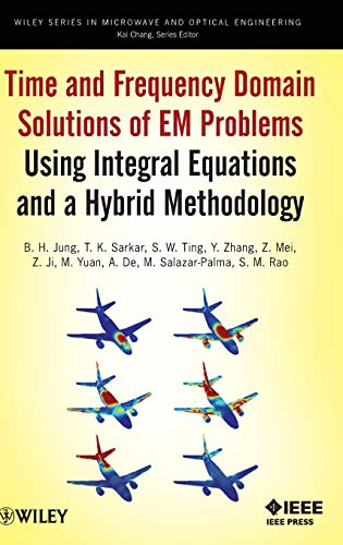 9780470487679: Time and Frequency Domain Solutions of EM Problems: Using Integral Equations and a Hybrid Methodology