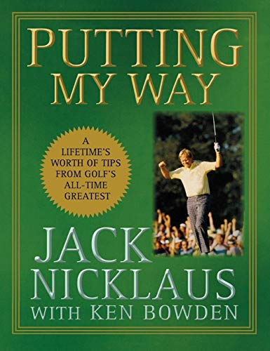 9780470487792: Putting My Way: A Lifetime's Worth of Tips from Golf's All-Time Greatest