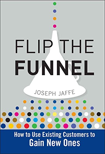 9780470487853: Flip the Funnel: How to Use Existing Customers to Gain New Ones