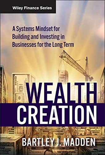 9780470488683: Wealth Creation: A Systems Mindset for Building and Investing in Businesses for the Long Term