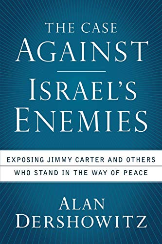 9780470490051: The Case Against Israel's Enemies: Exposing Jimmy Carter and Others Who Stand in the Way of Peace