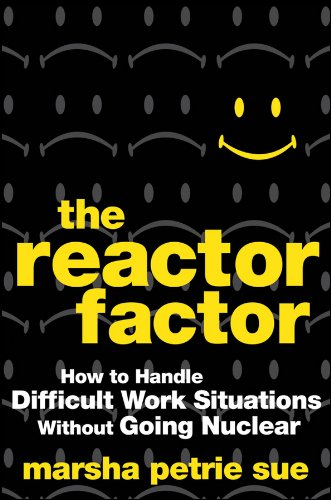 The Reactor Factor: How to Handle Difficult Work Situations Without Going Nuclear: Petrie Sue, ...