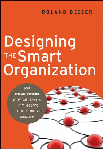 9780470490679: Designing the Smart Organization: How Breakthrough Corporate Learning Initiatives Drive Strategic Change and Innovation