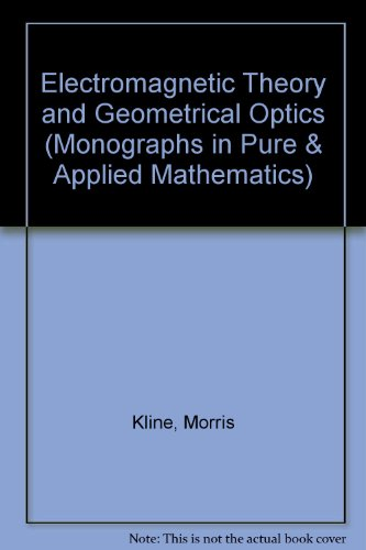 9780470491195: Electromagnetic Theory and Geometrical Optics (Monographs in Pure & Applied Mathematics)