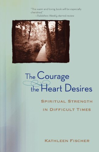 9780470491591: The Courage the Heart Desires: Spiritual Strength in Difficult Times