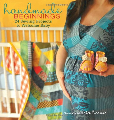 9780470497814: Handmade Beginnings: 24 Sewing Projects to Welcome Baby