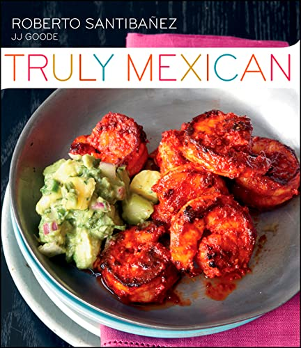 9780470499559: Truly Mexican: Essential Recipes and Techniques for Authentic Mexican Cooking