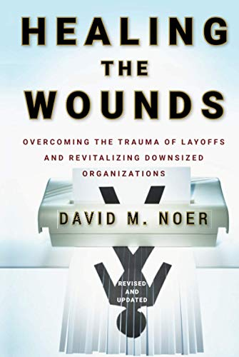 9780470500156: Healing the Wounds: Overcoming the Trauma of Layoffs and Revitalizing Downsized Organizations