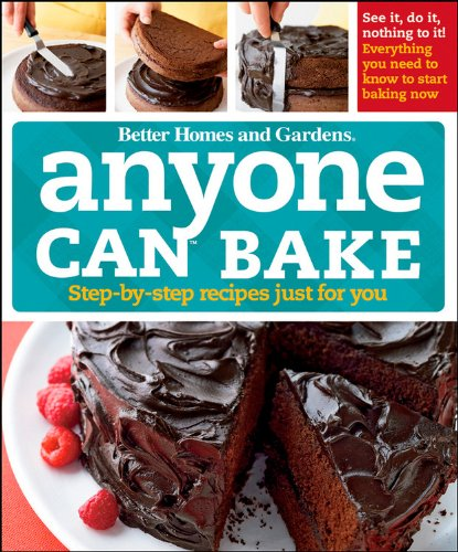 9780470500590: Anyone Can Bake: Step-By-Step Recipes Just for You (Better Homes and Gardens Cooking)
