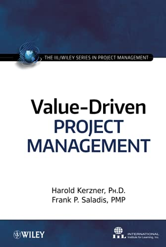 Value-Driven Project Management (The IIL/Wiley Series in: Harold Kerzner Ph.D.,
