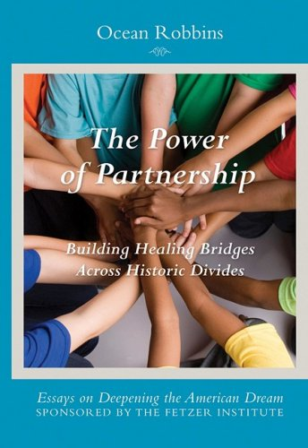 The Power of Partnership, Building Healing Bridges Across Historic Divides (Essays on Deepening the...