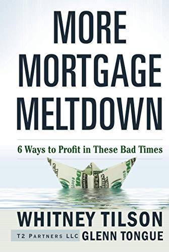 More Mortgage Meltdown: 6 Ways to Profit in These Bad Times: Tilson, Whitney and Glenn Tongue