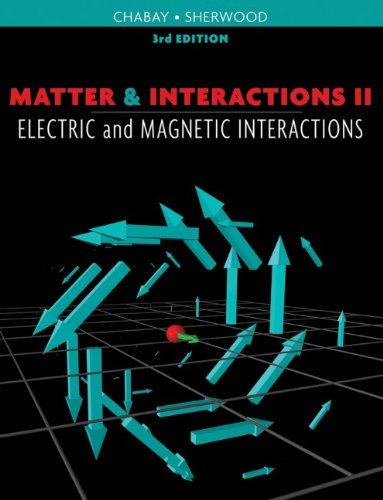 Matter and Interactions II: Electric and Magnetic: Ruth W. Chabay
