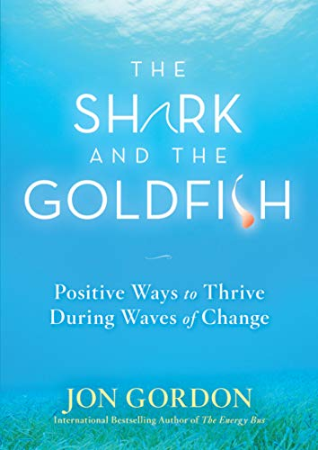 9780470503607: The Shark and the Goldfish: Positive Ways to Thrive During Waves of Change