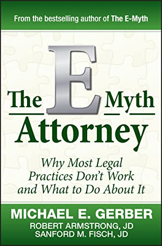 The E-Myth Attorney: Why Most Legal Practices Don't Work and What to Do About It (0470503653) by Michael E. Gerber; Robert Armstrong J.D.; Sanford Fisch J.D.