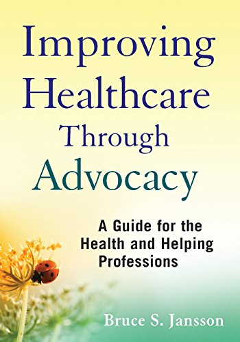 Improving Healthcare Through Advocacy: A Guide for: Bruce S. Jansson