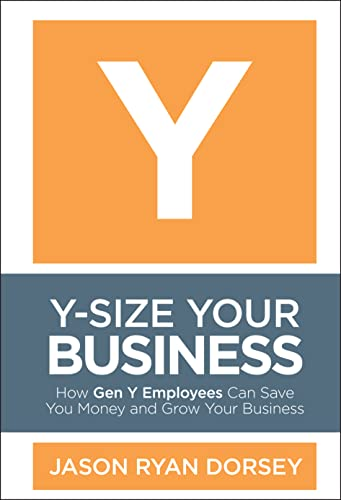 9780470505564: Y-Size Your Business: How Gen y Employees Can Save You Money and Grow Your Business