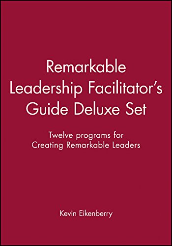 Remarkable Leadership Facilitator s Guide Deluxe Set: Twelve Programs for Creating Remarkable ...