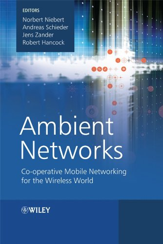 Ambient Networks: Co-operative Mobile Networking for the: Editor-Norbert Niebert; Editor-Andreas