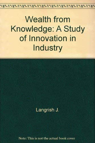 WEALTH FROM KNOWLEDGE: A study of innovation in industry