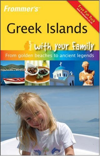 Frommer's Greek Islands With Your Family: From Golden Beaches to Ancient Legends (Frommers ...