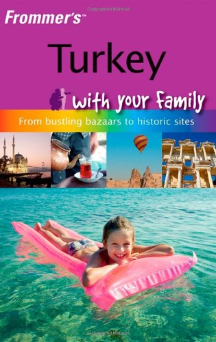 9780470518823: Frommer's Turkey with Your Family: From Bustling Bazaars to Historic Sites (Frommers With Your Family Series)