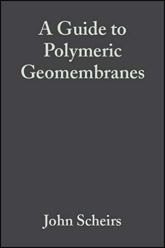 A Guide to Polymeric Geomembranes: A Practical Approach: Scheirs, John