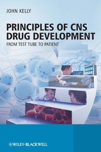 Principles of CNS Drug Development: From Test Tube to Clinic and Beyond (9780470519790) by John Kelly