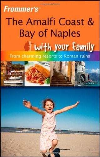 9780470519998: Frommer's The Amalfi Coast & Bay of Naples With Your Family (Frommers With Your Family Series)