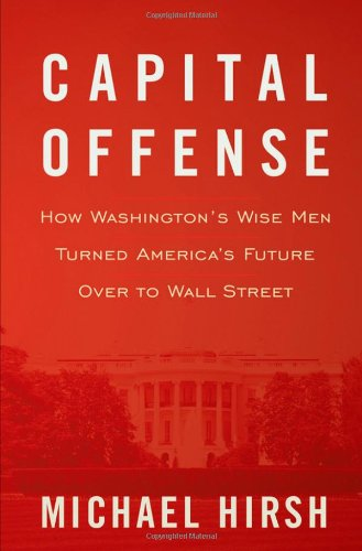 9780470520673: Capital Offense: How Washington's Wise Men Turned America's Future Over to Wall Street
