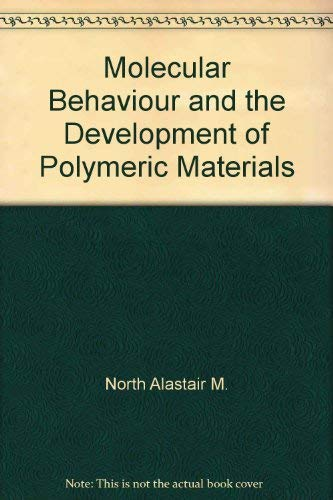 Molecular Behaviour and the Development of Polymeric Materials: Ledwith, A., and A. M. North (...