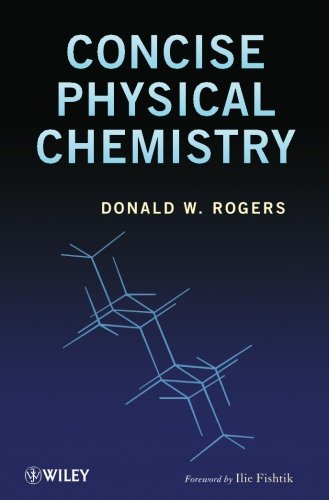 Concise Physical Chemistry: Donald W. Rogers