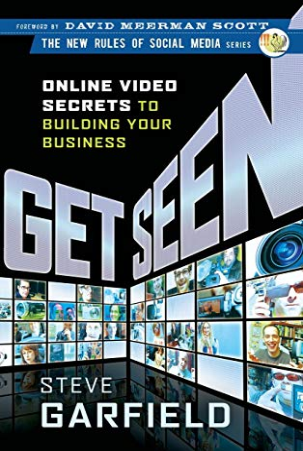 Get Seen: Online Video Secrets to Building Your Business: Steve Garfield
