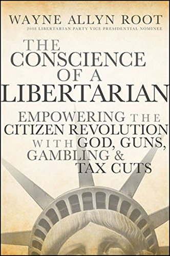 9780470528792: The Conscience of a Libertarian: Empowering the Citizen Revolution with God, Guns, Gold and Tax Cuts