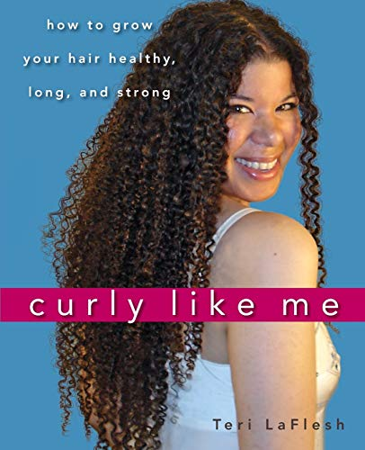 9780470536421: Curly Like Me: How to Grow Your Hair Healthy, Long, and Strong