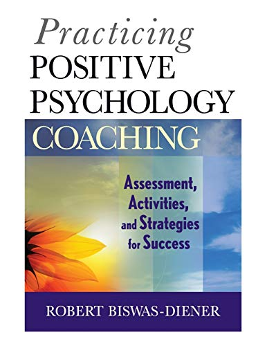 9780470536766: Practicing Positive Psychology Coaching: Assessment, Activities and Strategies for Success