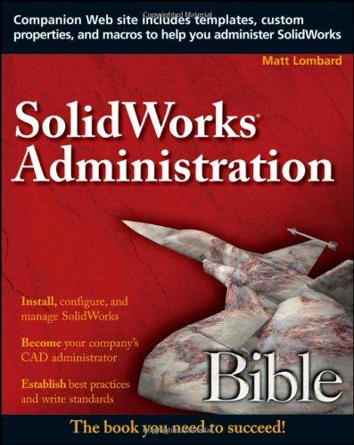 SolidWorks Administration Bible: Lombard, Matt
