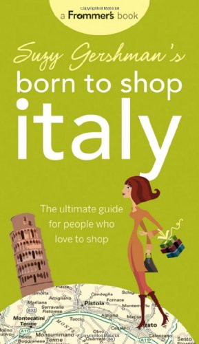 9780470537688: Suzy Gershman's Born to Shop Italy: The Ultimate Guide for People Who Love to Shop