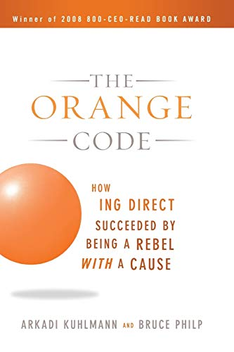 9780470538791: The Orange Code: How ING Direct Succeeded by Being a Rebel with a Cause