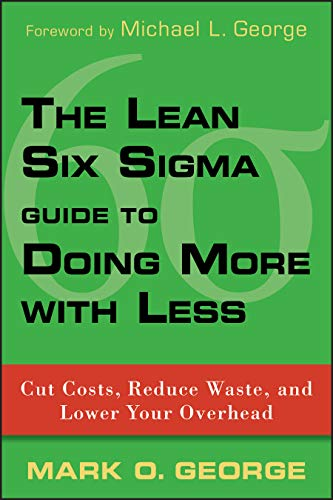 9780470539576: The Lean Six Sigma Guide to Doing More With Less: Cut Costs, Reduce Waste, and Lower Your Overhead