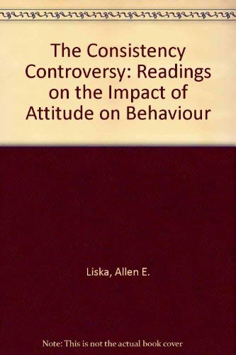 9780470541234: The Consistency Controversy: Readings on the Impact of Attitude on Behaviour